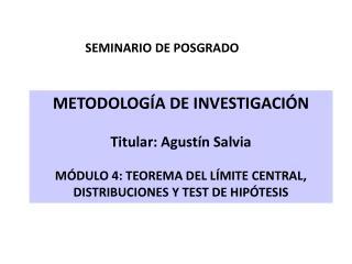 METODOLOG A DE INVESTIGACI N Titular: Agust n Salvia M DULO 4: TEOREMA DEL L MITE CENTRAL, DISTRIBUCIONES Y TEST DE HIP