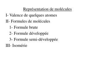 Repr sentation de mol cules I- Valence de quelques atomes II- Formules de mol cules  1- Formule brute  2- Formule d velo