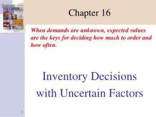 When demands are unknown, expected values are the keys for deciding how much to order and how often.   Inventory Decisio