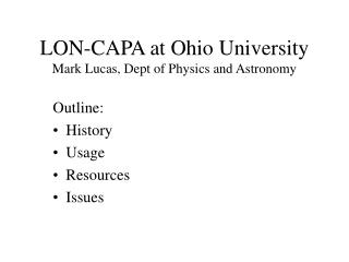 LON-CAPA at Ohio University Mark Lucas, Dept of Physics and Astronomy