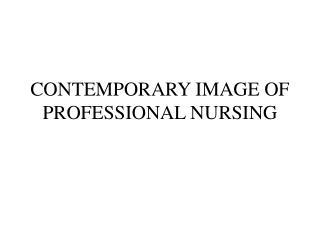 CONTEMPORARY IMAGE OF PROFESSIONAL NURSING