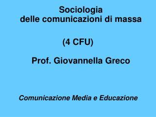 Sociologia  delle comunicazioni di massa   4 CFU   Prof. Giovannella Greco    Comunicazione Media e Educazione