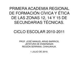 PRIMERA ACADEMIA REGIONAL DE FORMACI N C VICA Y  TICA DE LAS ZONAS 12, 14 Y 15 DE SECUNDARIAS T CNICAS.   CICLO ESCOLAR