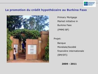 Primary Mortgage Market initiative in Burkina Faso  PMMI-BF  Projet:  Banque Mondiale