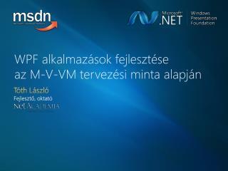 WPF alkalmaz sok fejleszt se  az M-V-VM tervez si minta alapj n