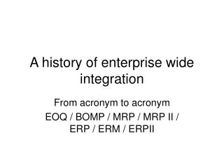 A history of enterprise wide integration