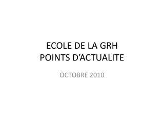ECOLE DE LA GRH POINTS D ACTUALITE