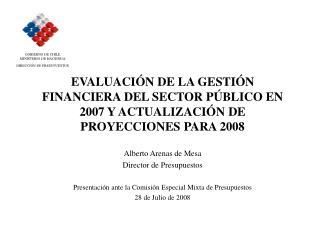 EVALUACI N DE LA GESTI N FINANCIERA DEL SECTOR P BLICO EN 2007 Y ACTUALIZACI N DE PROYECCIONES PARA 2008  Alberto Arenas