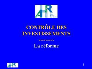 CONTR LE DES INVESTISSEMENTS  --------- La r forme