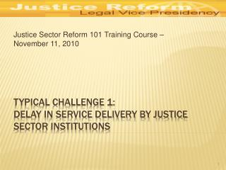 Typical Challenge 1: Delay in Service Delivery by Justice Sector Institutions