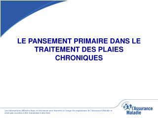 LE PANSEMENT PRIMAIRE DANS LE TRAITEMENT DES PLAIES CHRONIQUES
