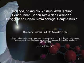 Undang-Undang No. 9 tahun 2008 tentang  Penggunaan Bahan Kimia dan Larangan Penggunaan Bahan Kimia sebagai Senjata Kimia