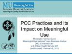 PCC Practices and its Impact on Meaningful Use Moderator: Carmen Land Meaningful Use National Team Business Analyst DNC