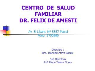 CENTRO  DE  SALUD  FAMILIAR  DR. FELIX DE AMESTI  Av. El L bano N  5557 Macul Fono: 5750900