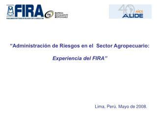 Administraci n de Riesgos en el  Sector Agropecuario:  Experiencia del FIRA