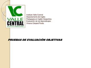 Instituto Valle Central                                    Departamento de Ingl s Pedagog a en Ingl s Vespertina Evaluac