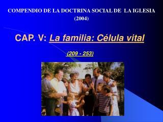 CAP. V: La familia: C lula vital    209 - 253