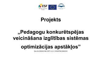 Projekts   Pedagogu konkuretspejas veicina ana izglitibas sistemas optimizacijas apstaklos   Vien.Nr.2009