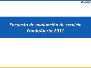 Encuesta de evaluaci n de servicio FondoAlerta 2011