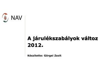 A j rul kszab lyok v ltoz sa 2012.      K sz tette: G rgei Zsolt