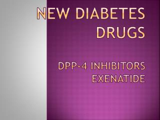 New Diabetes  Drugs  DPP-4 Inhibitors Exenatide