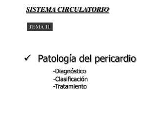 Patolog a del pericardio      -Diagn stico         -Clasificaci n         -Tratamiento