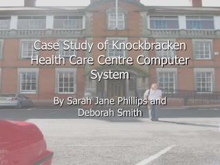 Case Study of Knockbracken Health Care Centre Computer System