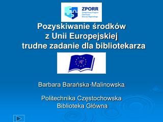 Pozyskiwanie srodk w  z Unii Europejskiej   trudne zadanie dla bibliotekarza