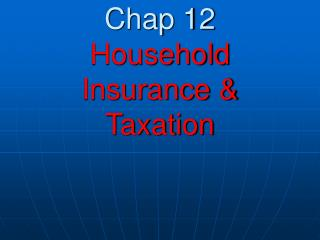 Chap 12  Household Insurance   Taxation