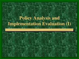 Policy Analysis and Implementation Evaluation I