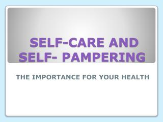 SELF-CARE AND SELF- PAMPERING