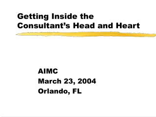 Getting Inside the Consultant s Head and Heart
