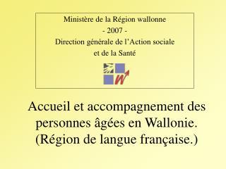 Accueil et accompagnement des personnes  g es en Wallonie. R gion de langue fran aise.