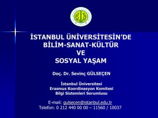 Do . Dr. Sevin  G LSE EN  Istanbul  niversitesi Erasmus Koordinasyon Komitesi Bilgi Sistemleri Sorumlusu