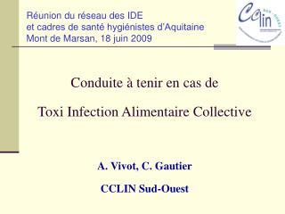 Conduite   tenir en cas de  Toxi Infection Alimentaire Collective  A. Vivot, C. Gautier CCLIN Sud-Ouest