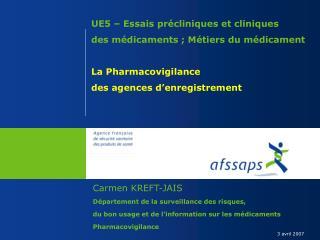 UE5   Essais pr cliniques et cliniques  des m dicaments ; M tiers du m dicament  La Pharmacovigilance des agences d enre