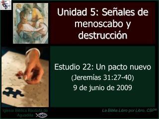 Estudio 22: Un pacto nuevo Jerem as 31:27-40 9 de junio de 2009