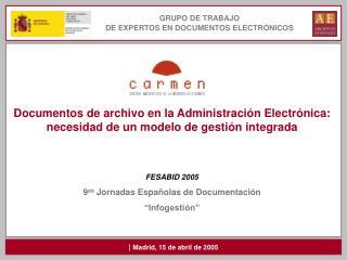 DOCUMENTOS DE ARCHIVO EN LA ADMINISTRACI N ELECTR NICA: necesidad de un modelo de gesti n integrada