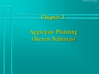 Chapter 3.   Aggregate Planning Steven Nahmias