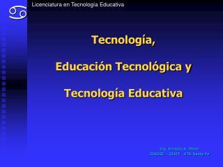Tecnolog a,  Educaci n Tecnol gica y  Tecnolog a Educativa