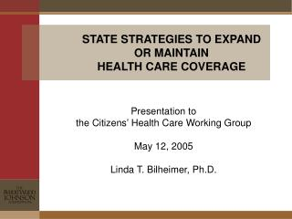 STATE STRATEGIES TO EXPAND OR MAINTAIN HEALTH CARE COVERAGE