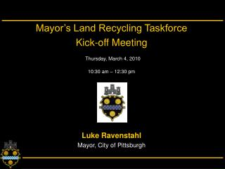 Mayor s Land Recycling Taskforce  Kick-off Meeting  Thursday, March 4, 2010 10:30 am   12:30 pm