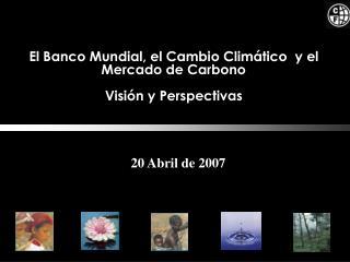 El Banco Mundial, el Cambio Clim tico  y el Mercado de Carbono   Visi n y Perspectivas