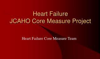 Heart Failure  JCAHO Core Measure Project