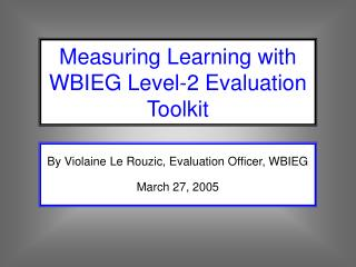 By Violaine Le Rouzic, Evaluation Officer, WBIEG  March 27, 2005