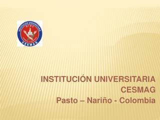 INSTITUCI N UNIVERSITARIA CESMAG Pasto   Nari o - Colombia