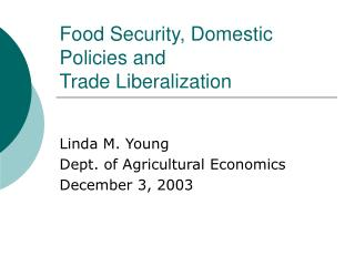 Food Security, Domestic Policies and   Trade Liberalization
