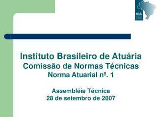 Instituto Brasileiro de Atu ria Comiss o de Normas T cnicas Norma Atuarial n . 1  Assembl ia T cnica 28 de setembro de 2
