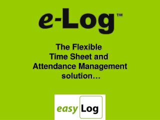 The Flexible  Time Sheet and  Attendance Management  solution