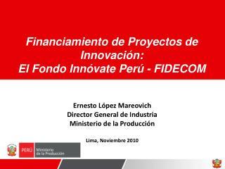Ernesto L pez Mareovich Director General de Industria Ministerio de la Producci n  Lima, Noviembre 2010
